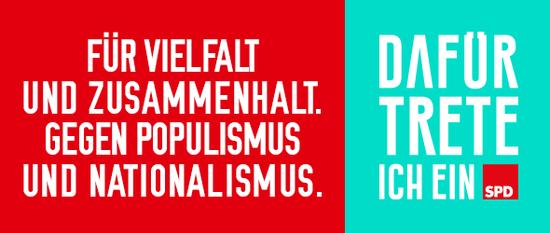 Für Vielfalt und Zusammenhalt. Gegen Populismus und Nationalismus. Dafür trete ich ein. SPD