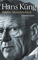 Hans Küng: Erlebte Menschlichkeit