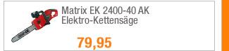Matrix EK 2400-40 AK                                             Elektro-Kettensäge