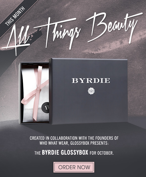 This Month: All Things Beauty  Created in collaboration with the founders of Who What Wear, GLOSSYBOX presents: the BYRDIE GLOSSYBOX for October.>> ORDER NOW
