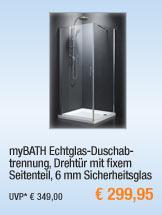 myBATH                                             Echtglas-Duschabtrennung,                                             Drehtür mit fixem                                             Seitenteil, 6 mm                                             Sicherheitsglas,                                             800x800x1950