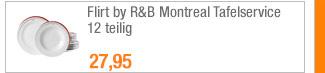 Flirt by R&B                                             Montreal Tafelservice 12                                             teilig