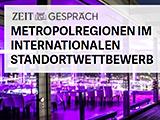 ZEIT GESPRÄCH Metropolregionen im internationalen Standortwettbewerb